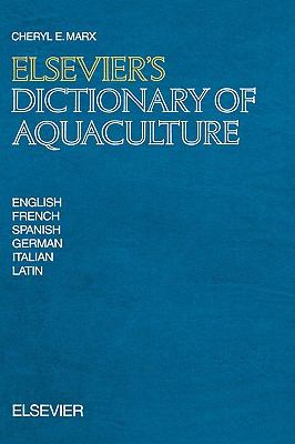Elsevier's Dictionary of Aquaculture In Six Languages, English, French, Spanish, German, Italian, and Latin