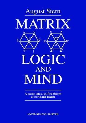Matrix Logic and Mind A Probe into a Unified Theory of Mind and Matter