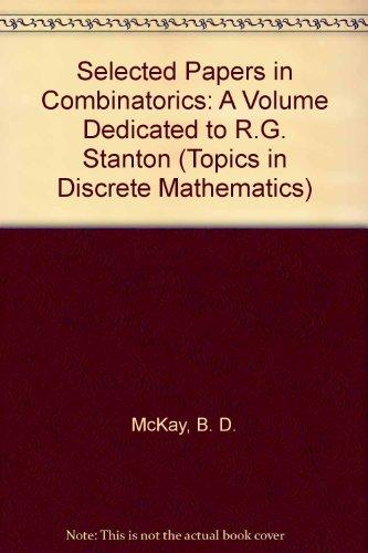 Selected Papers in Combinatorics: A Volume Dedicated to R.G. Stanton (Topics in Discrete Mathematics)