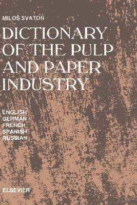 Dictionary of the Pulp and Paper Industry In Five Languages English, German, French, Spanish, and Russian