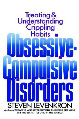 Obsessive Compulsive Disorders Treating and Understanding Crippling Habits