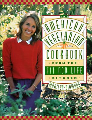 American Vegetarian Cookbook from the Fit for Life Kitchen