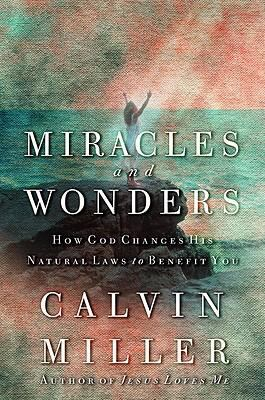 Miracles and Wonders How God Changes His Natural Laws to Benefit You