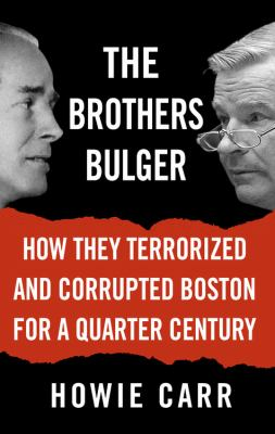 Brothers Bulger How They Terrorized And Corrupted Boston for a Quarter Century