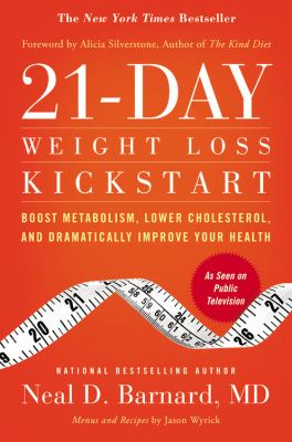 21-Day Weight Loss Kickstart : Boost Metabolism, Lower Cholesterol, and Dramatically Improve Your Health