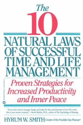 10 Natural Laws of Successful Time and Life Management Proven Strategies for Increased Productivity and Inner Peace