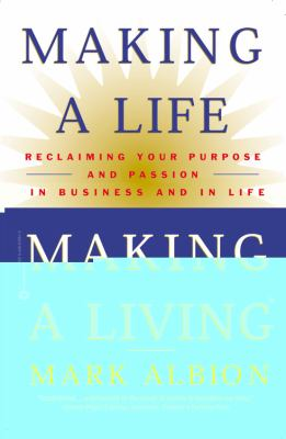 Making a Life, Making a Living Reclaiming Your Purpose and Passion in Business and in Life - Albion, Mark S. pdf epub