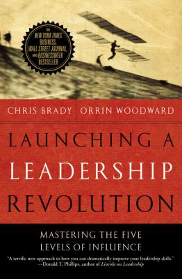 Launching a Leadership Revolution: Mastering the Five Levels of Influence - Brady, Chris, Woodward, Orrin pdf epub