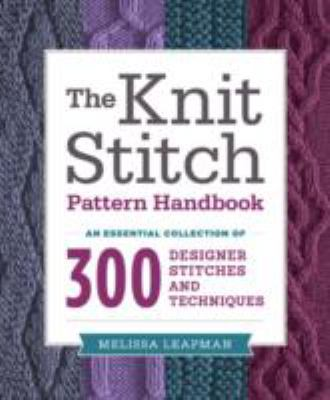 Indispensible Knitting Stitches : An Essential Collection of 350 Original Knitting Patterns
