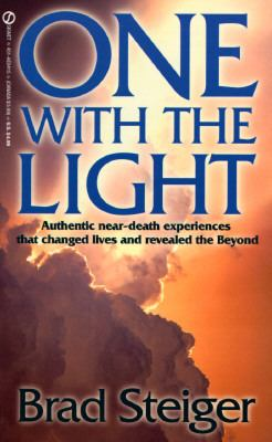One With the Light: Authentic near-death experiences that changed lives and revealed the Beyond