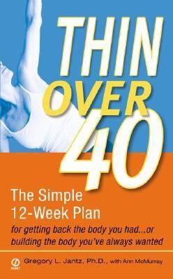Thin Over 40 The Simple 12 Week Plan For Getting Back the Body You Had...Or Building The Body You've Always Wanted