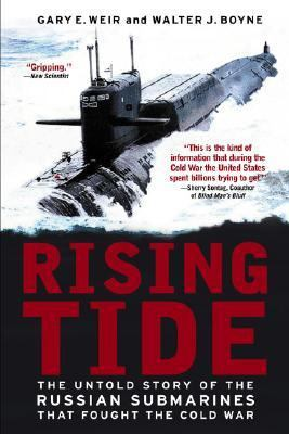 Rising Tide The Untold Story of the Russian Submarines That fought the Cold War