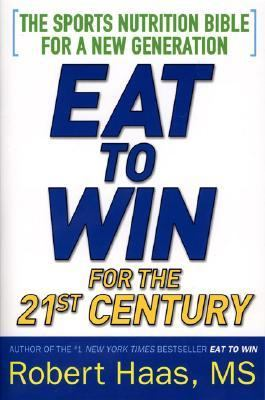 Eat To Win For The 21st Century The Sports Nutrition Bible for a New Generation