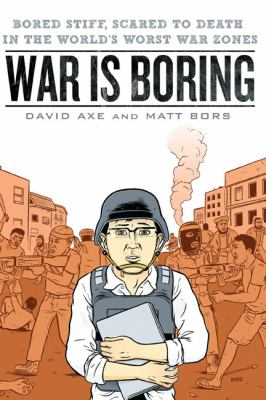 War is Boring: Bored Stiff, Scared to Death in the World's Worst War Zones