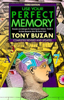Use Your Perfect Memory Dramatic New Techniques for Improving Your Memory, Based on the Latest Discoveries About the Human Brain
