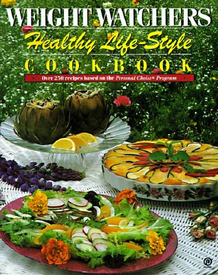 Weight Watchers Healthy Life-Style Cookbook: Over 250 Recipes Based on the Personal Choice Program