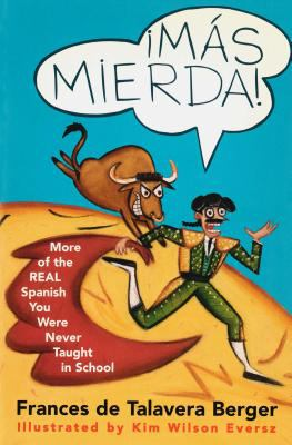 Mas Mierda!: More of the REAL Spanish You Were Never Taught in School - Frances de Talavera Berger - Paperback