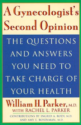 Gynecologist's Second Opinion The Questions and Answers You Need to Take Charge of Your Health