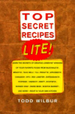 Top Secret Recipes Lite! Creating Reduced-Fat Kitchen Clones of America's Favorite Brand-Name Foods