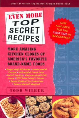 Even More Top Secret Recipes More Amazing Kitchen Clones of America's Favorite Brand-Name Foods