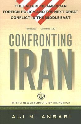 Confronting Iran The Failure of American Foreign Policy and the Next Great Crisis in the Middle East