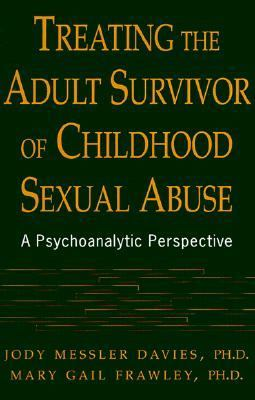 Treating the Adult Survivor of Childhood Sexual Abuse A Psychoanalytic Perspective