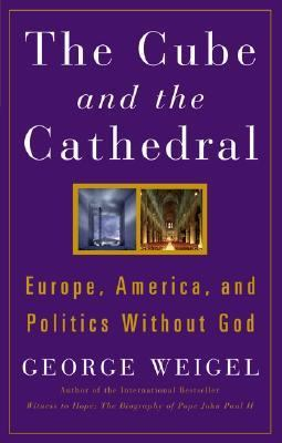 Cube And The Cathedral Europe, America and Politics Without God