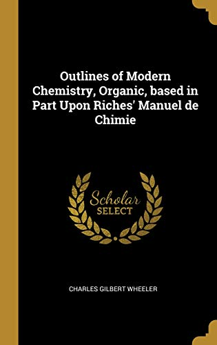 Outlines of Modern Chemistry, Organic, based in Part Upon Riches' Manuel de Chimie (German Edition)