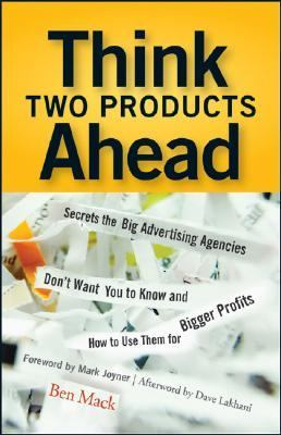 Think Two Products Ahead Secrets the Big Advertising Agencies Don't Want You to Know And How to Use Them for Bigger Profits