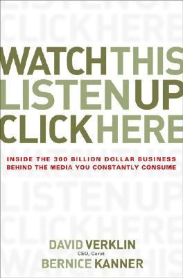 Watch This, Listen Up, Click Here Inside the 300 Billion Dollar Business Behind the Media You Constantly Consume