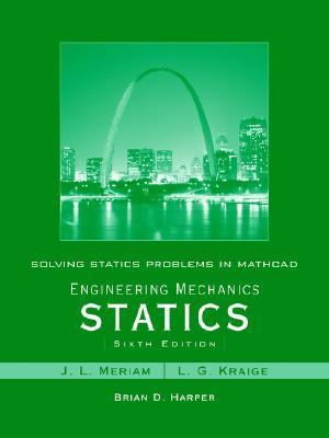 Solving Statics Problems in Mathcad by Brian Harper t/a Engineering Mechanics Statics 6th Edition by Meriam and Kraige
