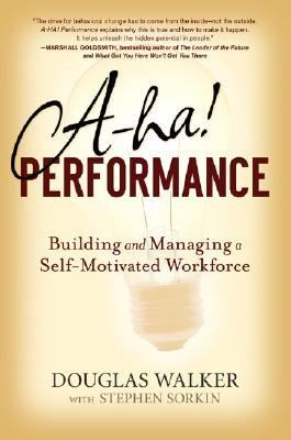 A-ha! Performance Building and Managing a Self-motivated Workforce