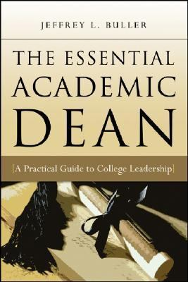 Essential Academic Dean A Practical Guide to College Leadership