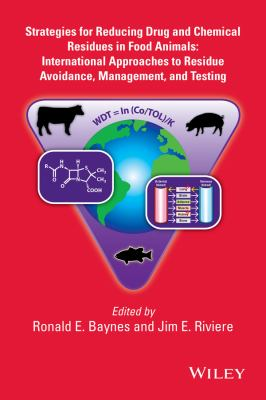 Strategies for Reducing Drug and Chemical Residues in Food Animals : International Approaches to Residue Avoidance, Management, and Testing