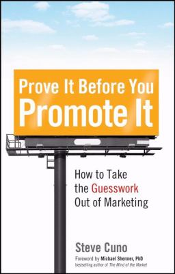 Prove It before You Promote It: How to Take the Guesswork Out of Marketing - Cuno, Steve, Shermer, Michael pdf epub