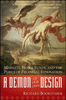 A Demon of Our Own Design: Markets, Hedge Funds, and the Perils of Financial Innovation
