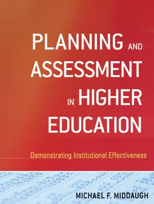 Planning and Assessment in Higher Education: Demonstrating Institutional Effectiveness (The Jossey-Bass Higher and Adult Education)