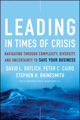 Leading in Times of Crisis: Navigating Through Complexity, Diversity and Uncertainty to Save Your Business - Dotlich, David L., Cairo, Peter C., Rhinesmith, Stephen H. pdf epub