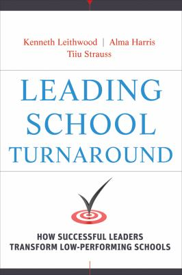 Leading School Turnaround: How Successful Leaders Transform Low Performing Schools
