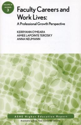 Faculty Professional Growth Considered: Toward a Generative View of the Faculty, Their Careers, Work, and Work-Lives - AEHE Staff, Wolf-Wendel, Lisa E., Ward, Kelly pdf epub