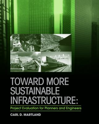 Toward More Sustainable Infrastructure : Project Evaluation for Planners and Engineers