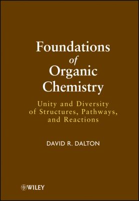 Foundations of Organic Chemistry: Unity and Diversity of Structures, Pathways, and Reactions