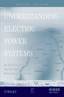 Understanding Electric Power Systems: An Overview of the Technology and the Marketplace (IEEE Press Understanding Science & Technology Series)