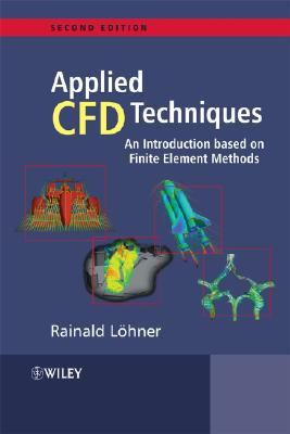Applied Computational Fluid Dynamics Techniques: An Introduction Based on Finite Element Methods Second Edition