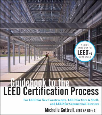 Guidebook to the LEED Certification Process: From Concept to Construction for LEED NC, LEED CI, and LEED CS (Sustainable Design)