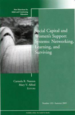Social Capital and Womens Support Systems: Networking, Learning, and Surviving: New Directions for Adult and Continuing Education, No. 122 (J-B ACE Single ...                Adult & Continuing Education)