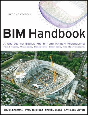 BIM Handbook : A Guide to Building Information Modeling for Owners, Managers, Designers, Engineers and Contractors