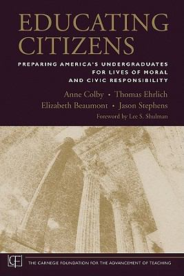 Educating Citizens: Preparing America's Undergraduates for Lives of Moral and Civic Responsibility (Jossey-Bass/Carnegie Foundation for the Advancement of Teaching)