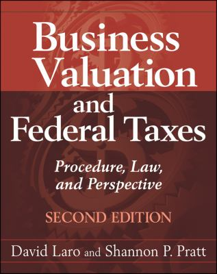 Business Valuation and Federal Taxes: Procedure, Law & Perspective