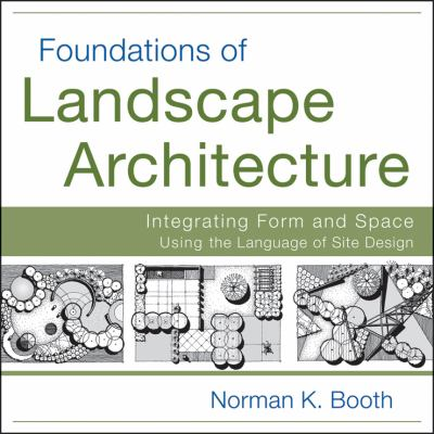 Foundations of Landscape Architecture : Integrating Form and Space Using the Language of Site Design